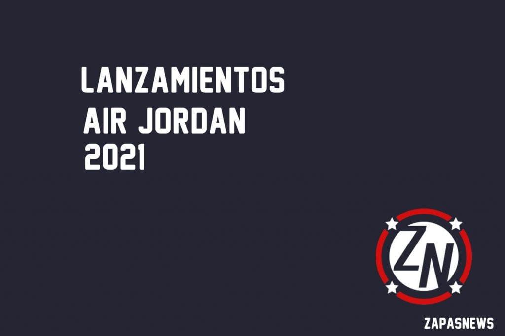 Lanzamientos Air Jordan 2021 Zapas news